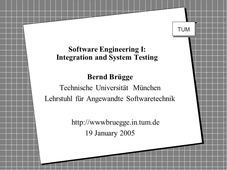 Using UML, Patterns, and Java Object-Oriented Software Engineering Software Engineering I: Integration and System Testing Bernd Brügge Technische Univ