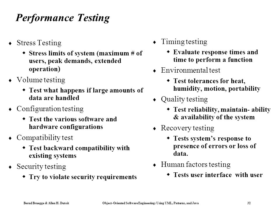 Bernd Bruegge & Allen H. Dutoit Object-Oriented Software Engineering: Using UML, Patterns, and Java 32 Performance Testing  Stress Testing  Stress l
