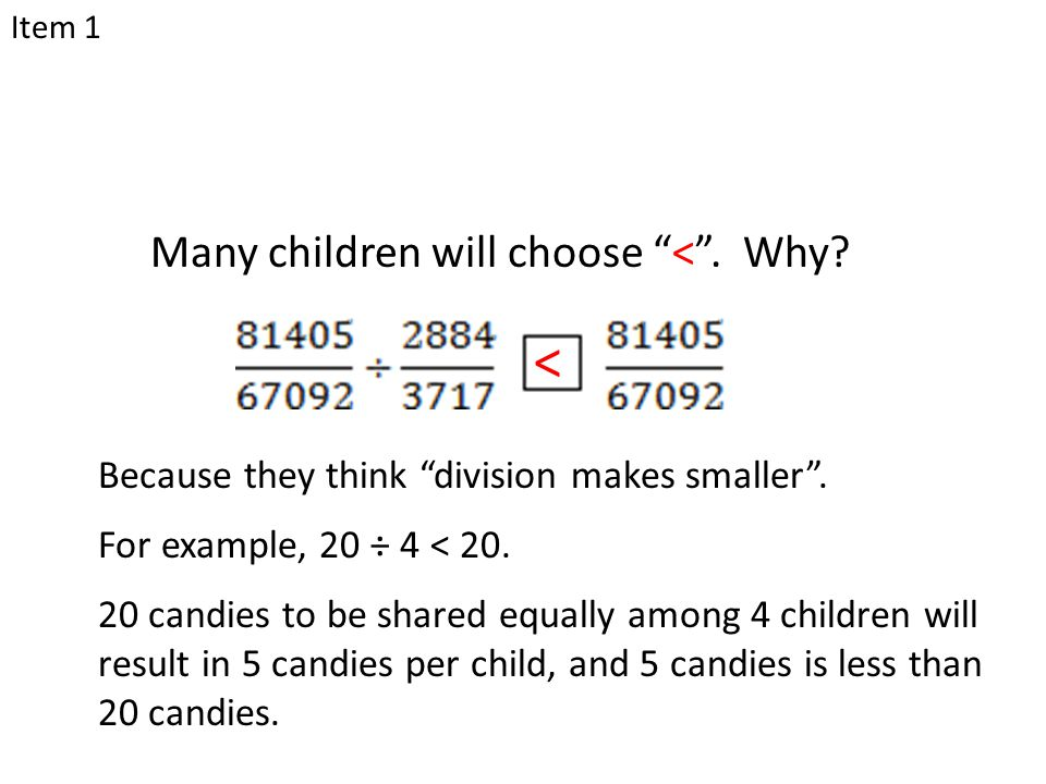 "Many children will choose ""<"". Why? < Because they think ""division makes smaller"". For example, 20 ÷ 4 < 20. 20 candies to be shared equally among 4 c"