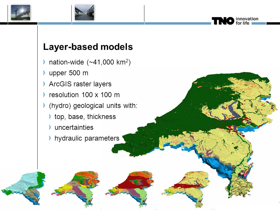 Layer-based models nation-wide (~41,000 km 2 ) upper 500 m ArcGIS raster layers resolution 100 x 100 m (hydro) geological units with: top, base, thickness uncertainties hydraulic parameters 10 januari 2011 M Bouman TNO Nieuwe huisstijl 1
