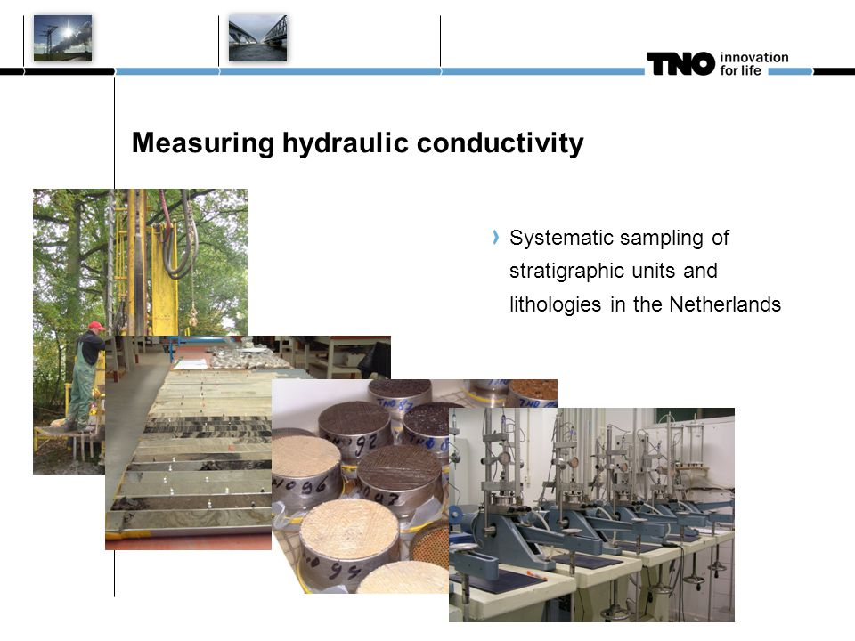 Measuring hydraulic conductivity 10 januari 2011 M Bouman TNO Nieuwe huisstijl 5 Systematic sampling of stratigraphic units and lithologies in the Netherlands