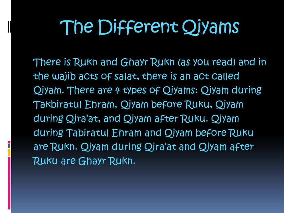 The Different Qiyams There is Rukn and Ghayr Rukn (as you read) and in the wajib acts of salat, there is an act called Qiyam.
