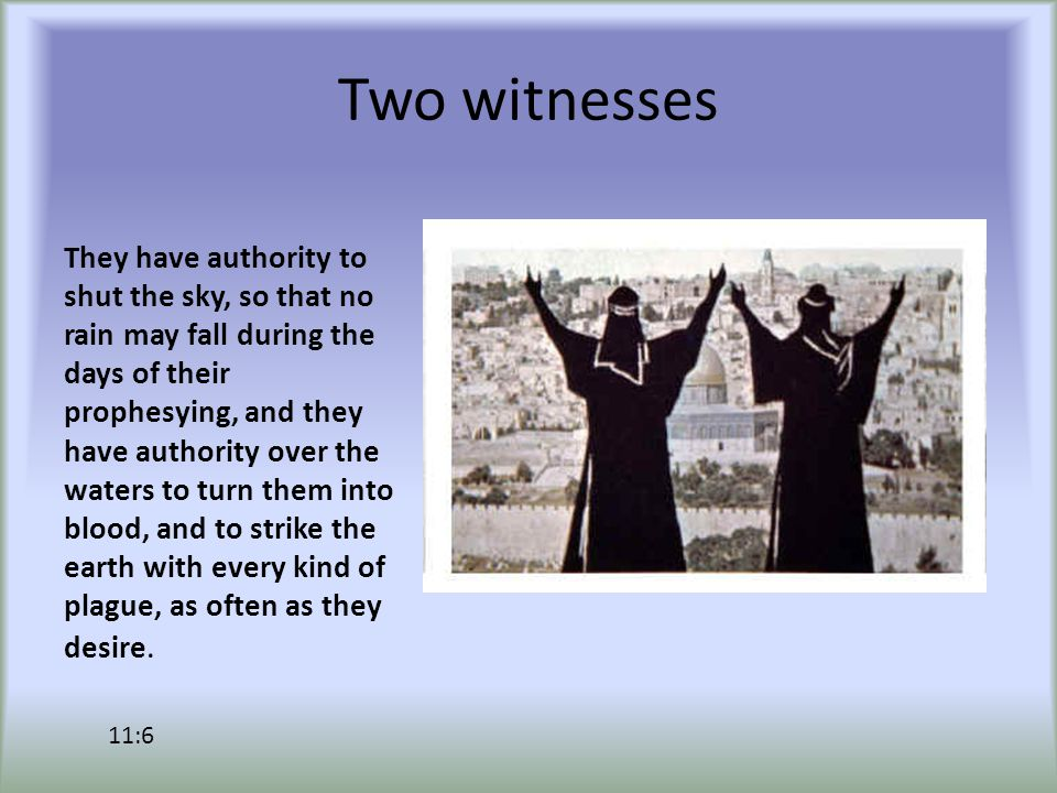 Two witnesses When they have finished their testimony, the beast that comes up from the bottomless pit will make war on them and conquer them and kill them, and their dead bodies will lie in the street of the great city that is prophetically called Sodom and Egypt, where also their Lord was crucified.