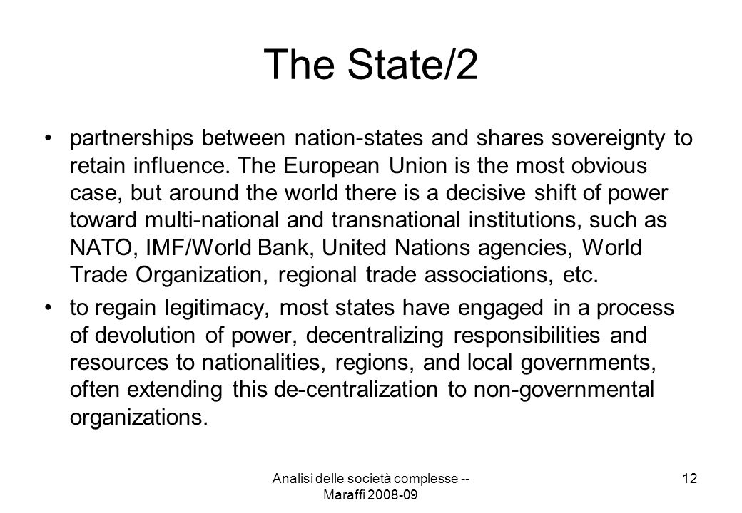 Analisi delle società complesse -- Maraffi 2008-09 12 The State/2 partnerships between nation-states and shares sovereignty to retain influence. The E