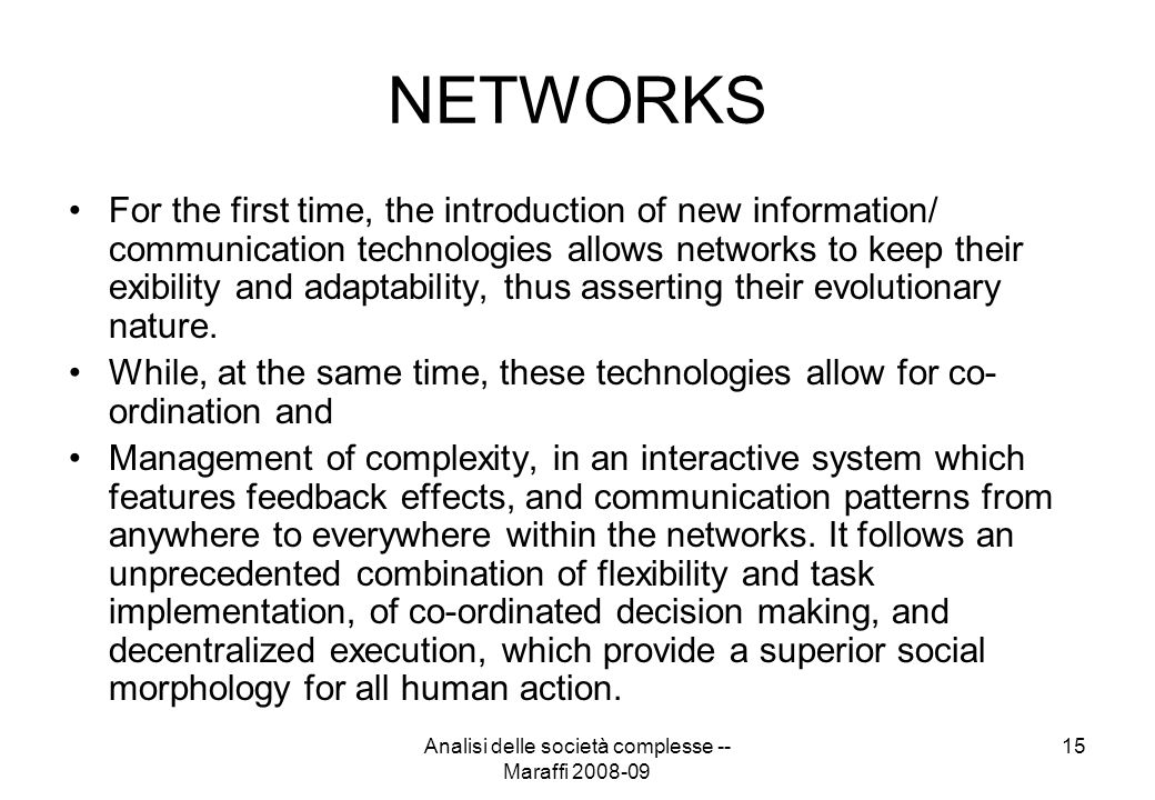 Analisi delle società complesse -- Maraffi 2008-09 15 NETWORKS For the first time, the introduction of new information/ communication technologies all