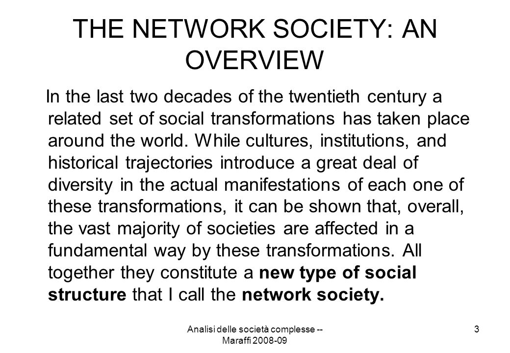 Analisi delle società complesse -- Maraffi 2008-09 3 THE NETWORK SOCIETY: AN OVERVIEW In the last two decades of the twentieth century a related set o