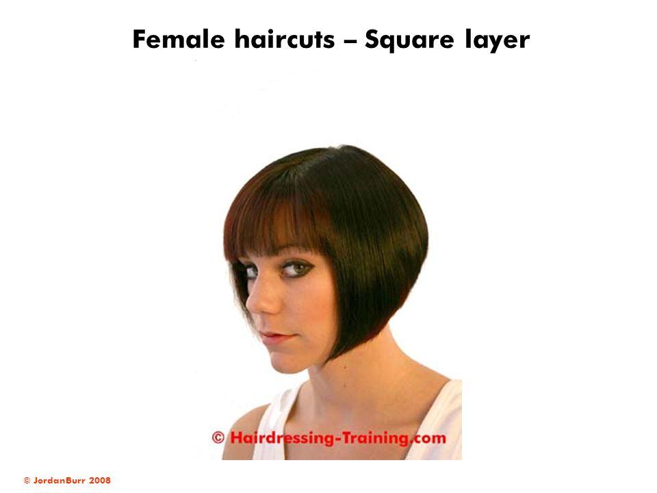 © JordanBurr 2008 Female haircuts – Square layer