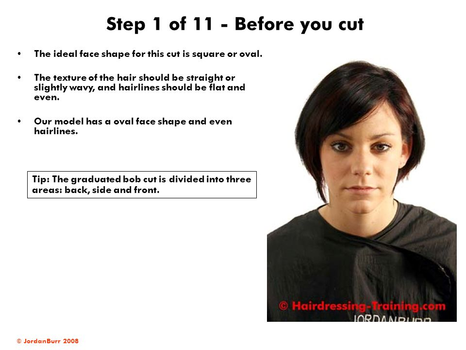 © JordanBurr 2008 Step 1 of 11 - Before you cut The ideal face shape for this cut is square or oval.