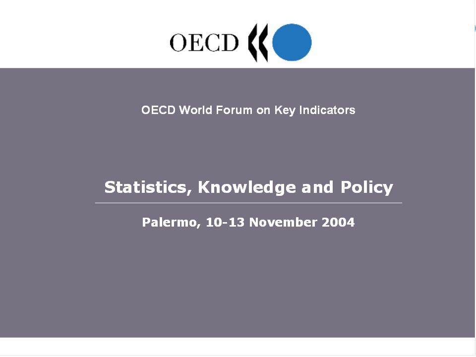 OECD World Forum Statistics, Knowledge and Policy , Palermo, 10-13 November 2004 2 Measuring for decision making: soft and hard use of indicators in regional development policies Fabrizio Barca Head, Department for Development Policies Ministry of Economy and Finance Italy