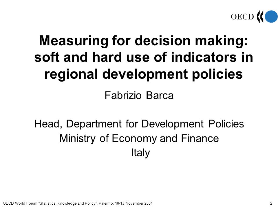OECD World Forum Statistics, Knowledge and Policy , Palermo, 10-13 November 2004 3 Soft use of indicators to measure quality of context.