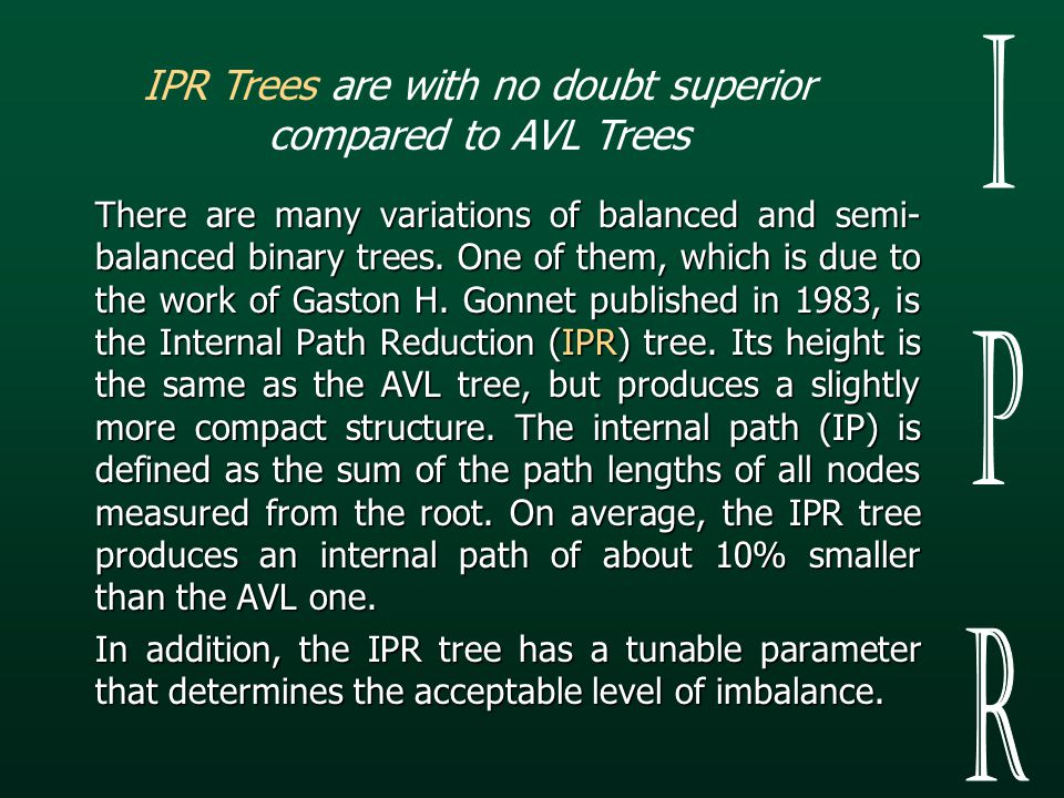 There are many variations of balanced and semi- balanced binary trees.