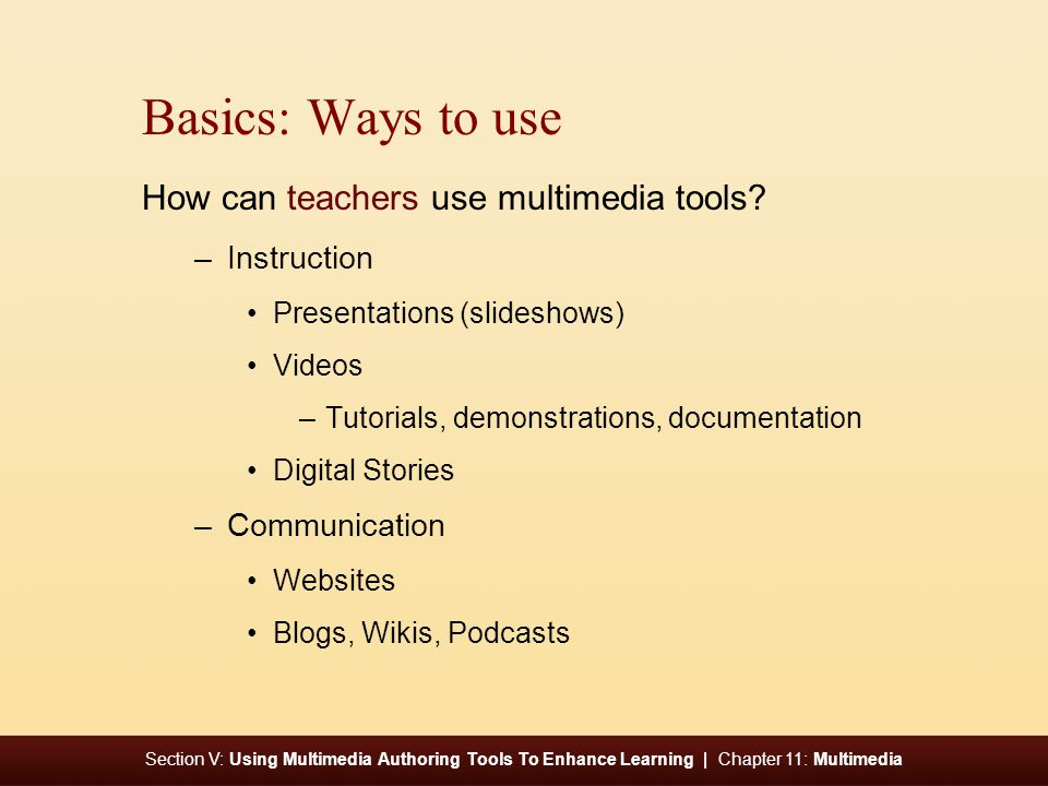 Section V: Using Multimedia Authoring Tools To Enhance Learning | Chapter 11: Multimedia Basics: Ways to use How can teachers use multimedia tools.