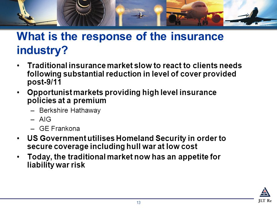 13 What is the response of the insurance industry? Traditional insurance market slow to react to clients needs following substantial reduction in leve