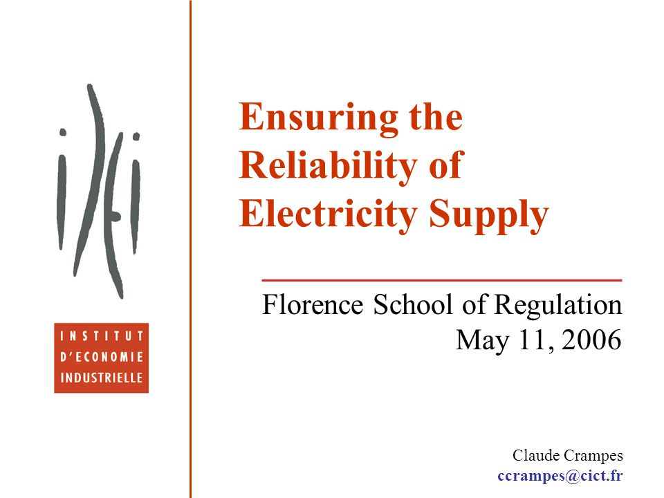 Ensuring the Reliability of Electricity Supply Florence School of Regulation May 11, 2006 Claude Crampes ccrampes@cict.fr