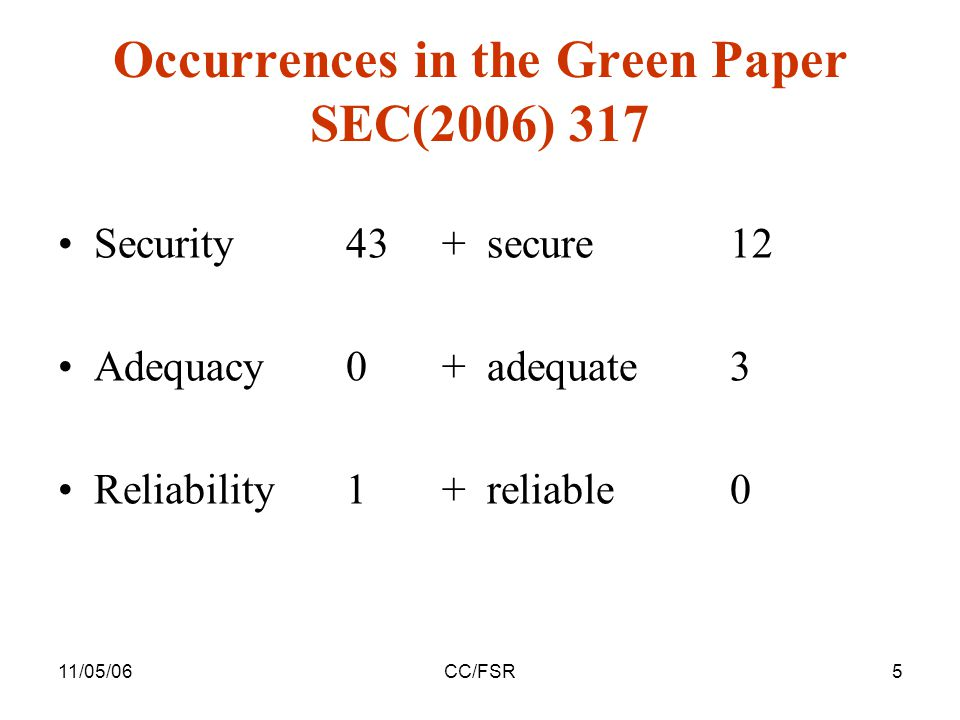 11/05/06CC/FSR5 Security43+ secure 12 Adequacy0+ adequate3 Reliability1+ reliable0 Occurrences in the Green Paper SEC(2006) 317
