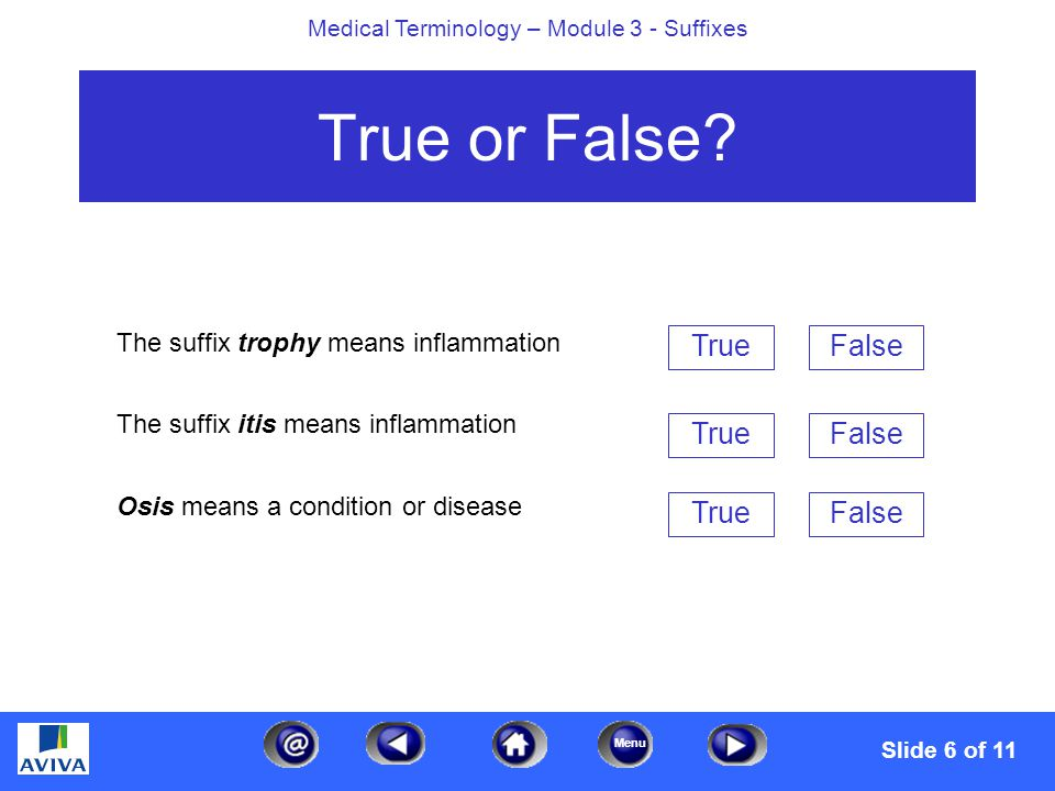 Menu Medical Terminology – Module 3 - Suffixes True or False.