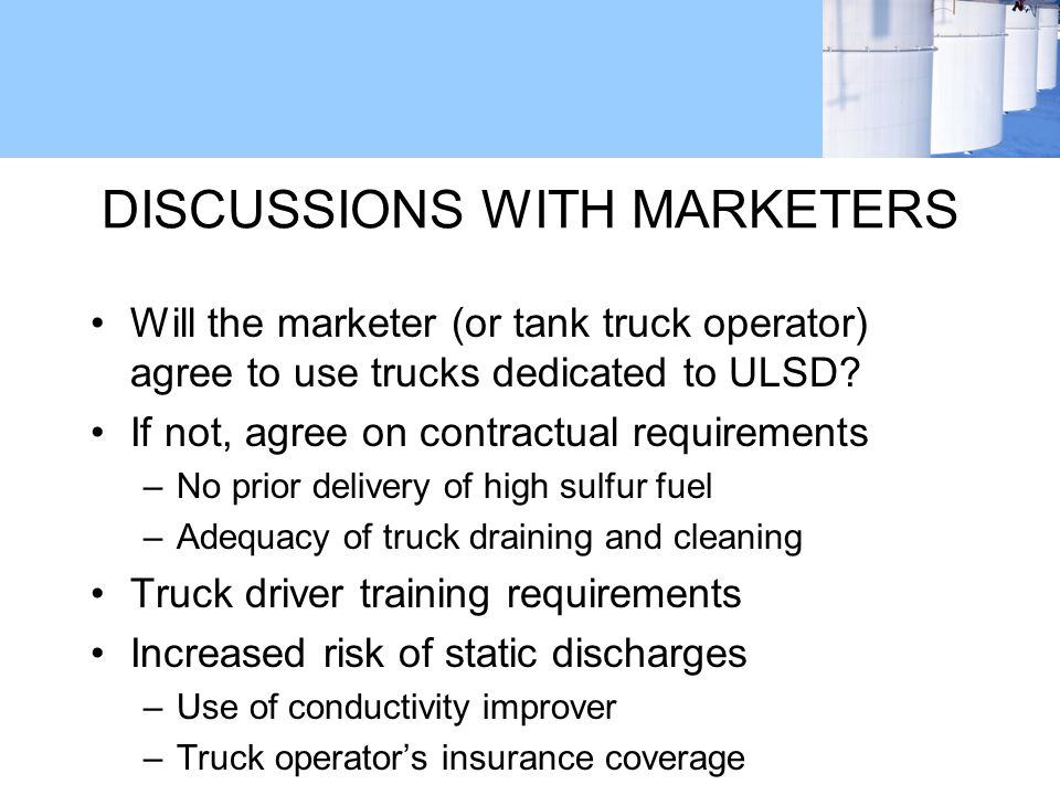 DISCUSSIONS WITH MARKETERS Will the marketer (or tank truck operator) agree to use trucks dedicated to ULSD.