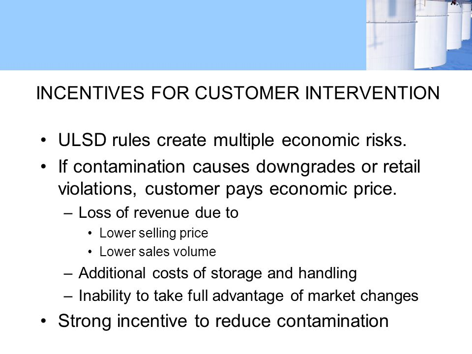ULSD rules create multiple economic risks. If contamination causes downgrades or retail violations, customer pays economic price. –Loss of revenue due