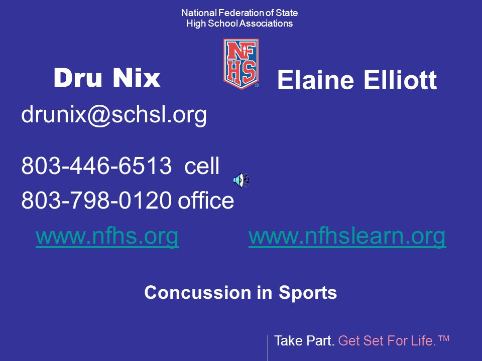 Take Part. Get Set For Life.™ National Federation of State High School Associations Dru Nix drunix@schsl.org 803-446-6513 cell 803-798-0120 office www