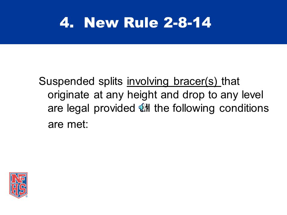 4. New Rule 2-8-14 Suspended splits involving bracer(s) that originate at any height and drop to any level are legal provided all the following condit