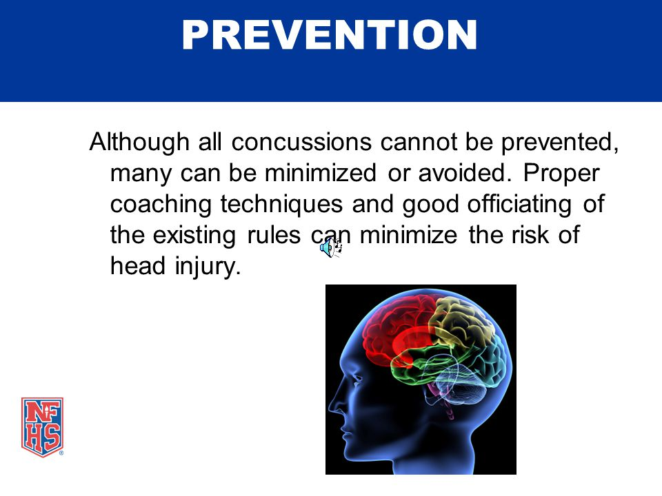 PREVENTION Although all concussions cannot be prevented, many can be minimized or avoided.