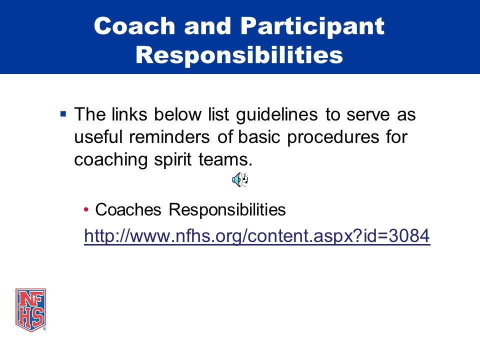Coach and Participant Responsibilities  The links below list guidelines to serve as useful reminders of basic procedures for coaching spirit teams.