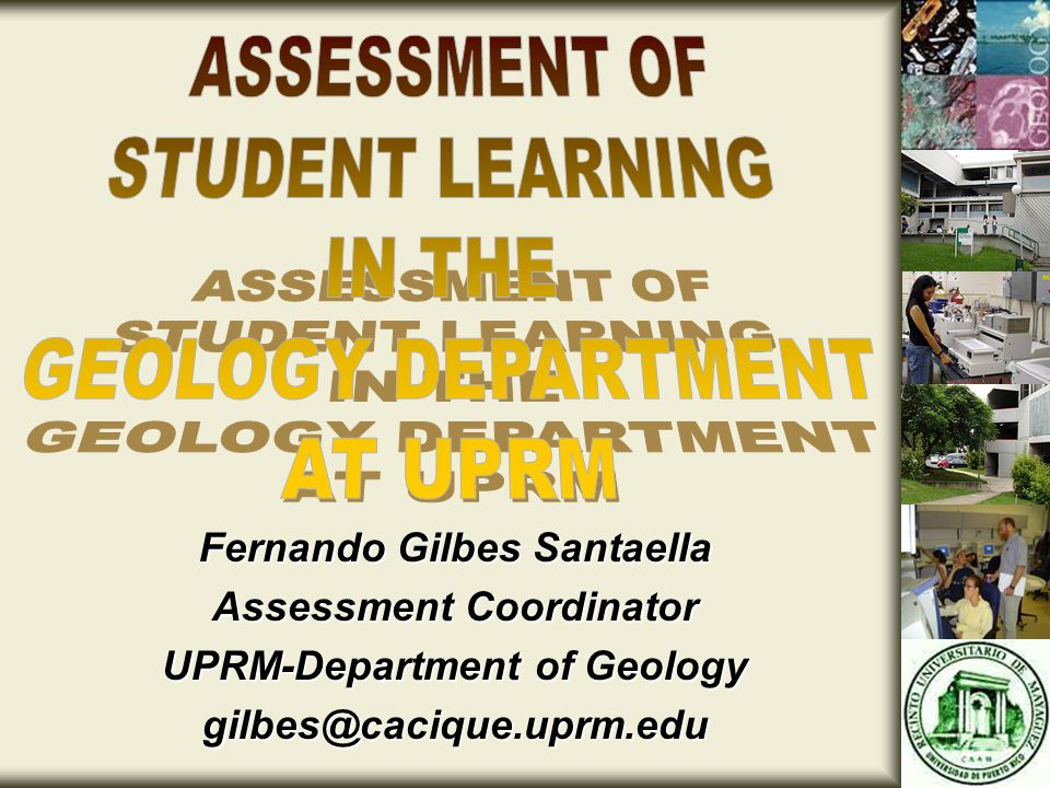 Fernando Gilbes Santaella Assessment Coordinator UPRM-Department of Geology gilbes@cacique.uprm.edu