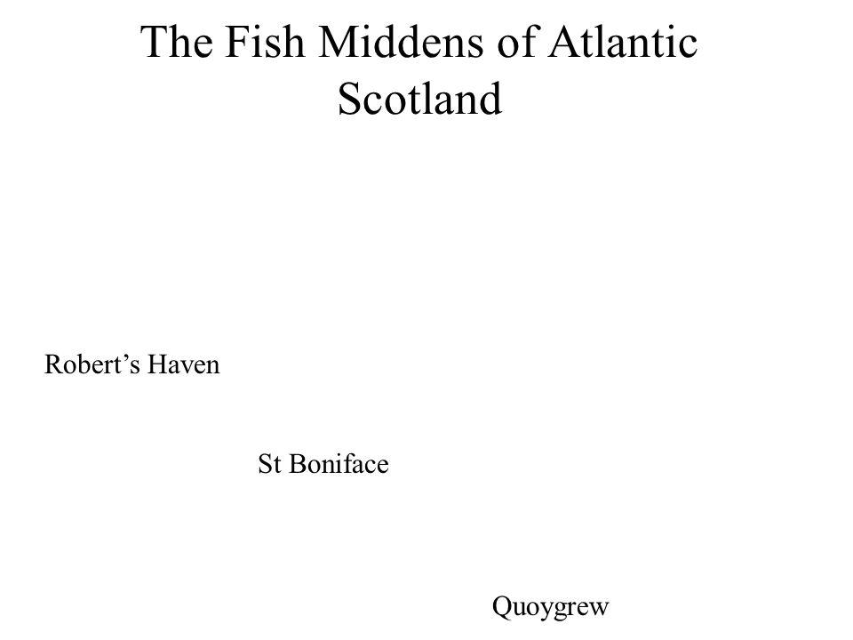 The Fish Middens of Atlantic Scotland Robert's Haven St Boniface Quoygrew