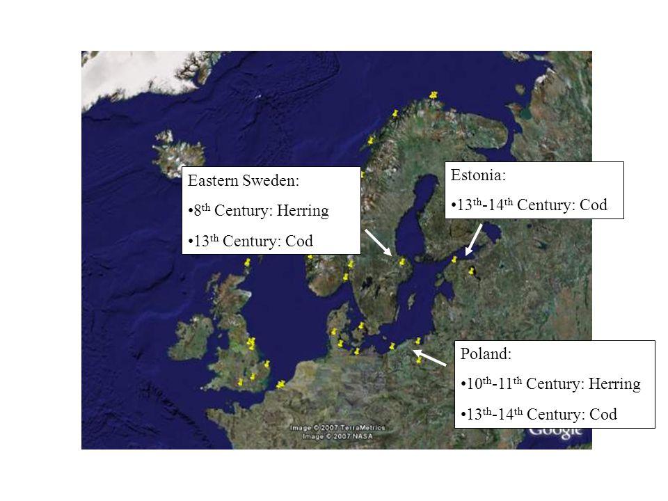 Poland: 10 th -11 th Century: Herring 13 th -14 th Century: Cod Estonia: 13 th -14 th Century: Cod Eastern Sweden: 8 th Century: Herring 13 th Century: Cod