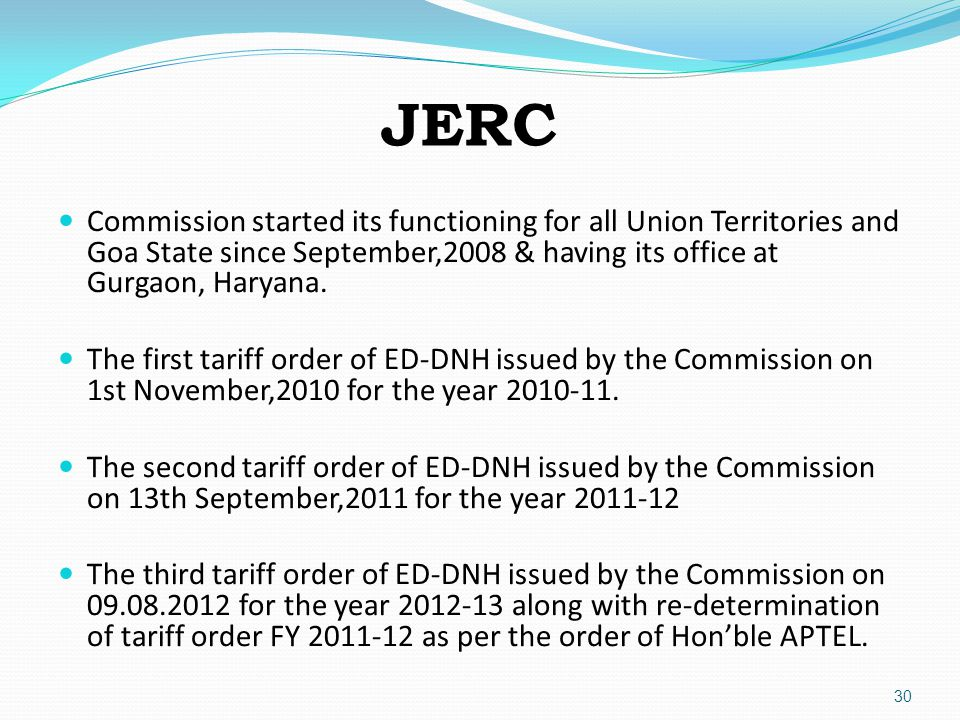 30 JERC Commission started its functioning for all Union Territories and Goa State since September,2008 & having its office at Gurgaon, Haryana.