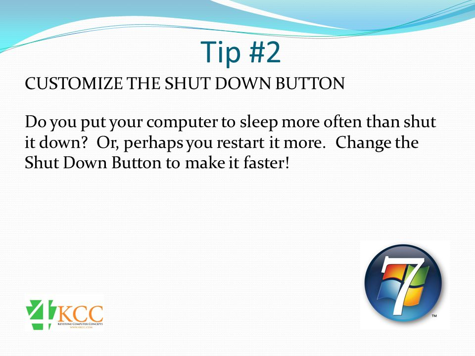 Tip #2 CUSTOMIZE THE SHUT DOWN BUTTON Right-click on the Start button and choose Properties.