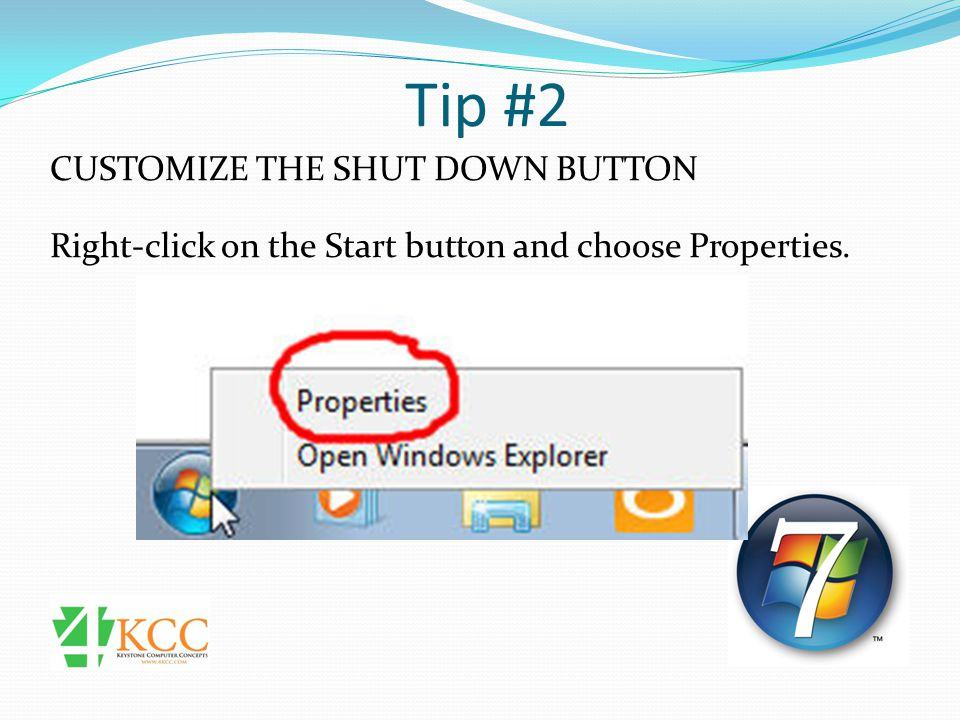 Tip #2 CUSTOMIZE THE SHUT DOWN BUTTON On the Properties window, click the drop-down menu for the Power button action and choose which action you want to replace the Shut down option.
