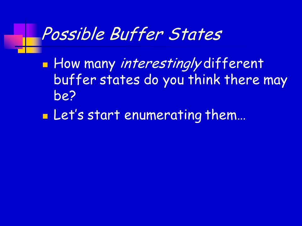Possible Buffer States How many interestingly different buffer states do you think there may be.
