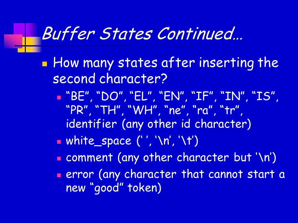 Buffer States Continued… How many states after inserting the second character.