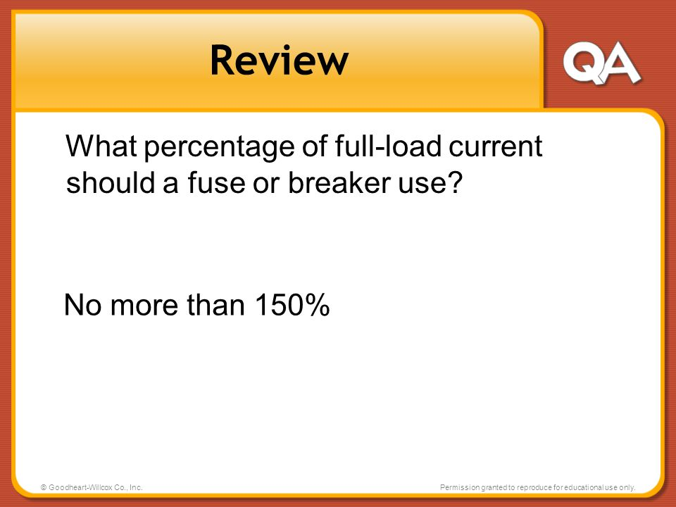 © Goodheart-Willcox Co., Inc.Permission granted to reproduce for educational use only. Review What percentage of full-load current should a fuse or br