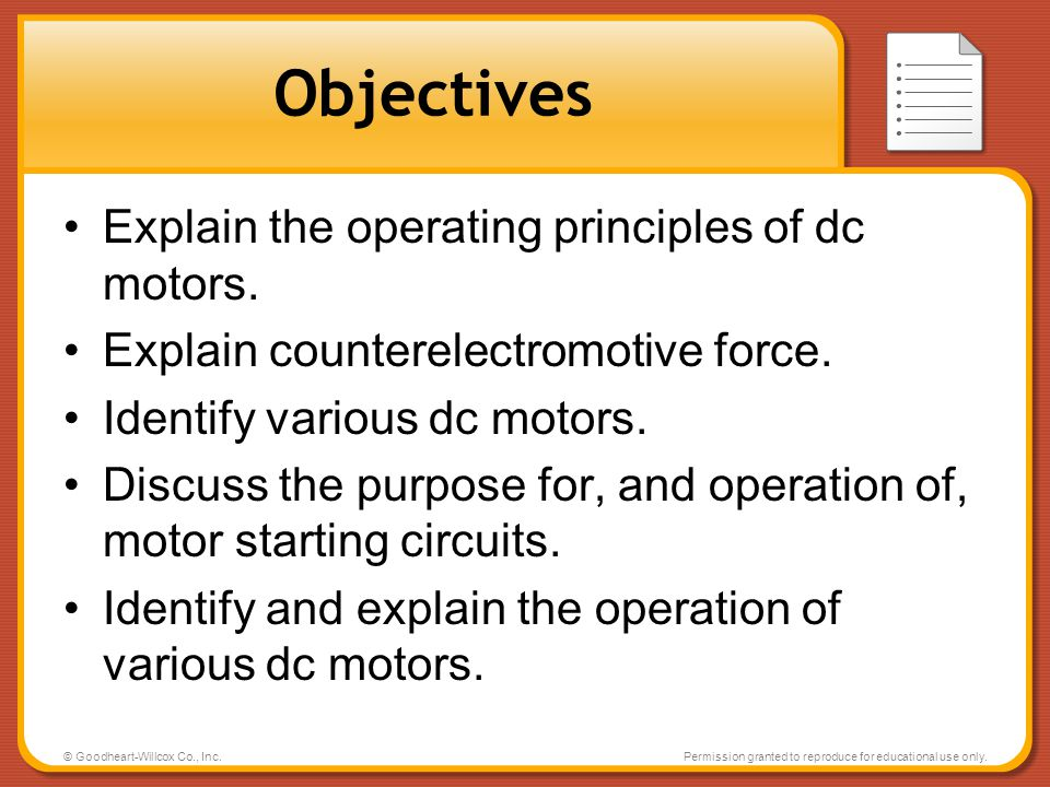 © Goodheart-Willcox Co., Inc.Permission granted to reproduce for educational use only. Objectives Explain the operating principles of dc motors. Expla