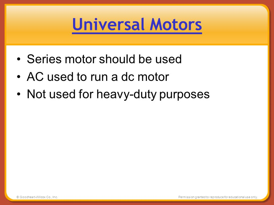 © Goodheart-Willcox Co., Inc.Permission granted to reproduce for educational use only. Universal Motors Series motor should be used AC used to run a d