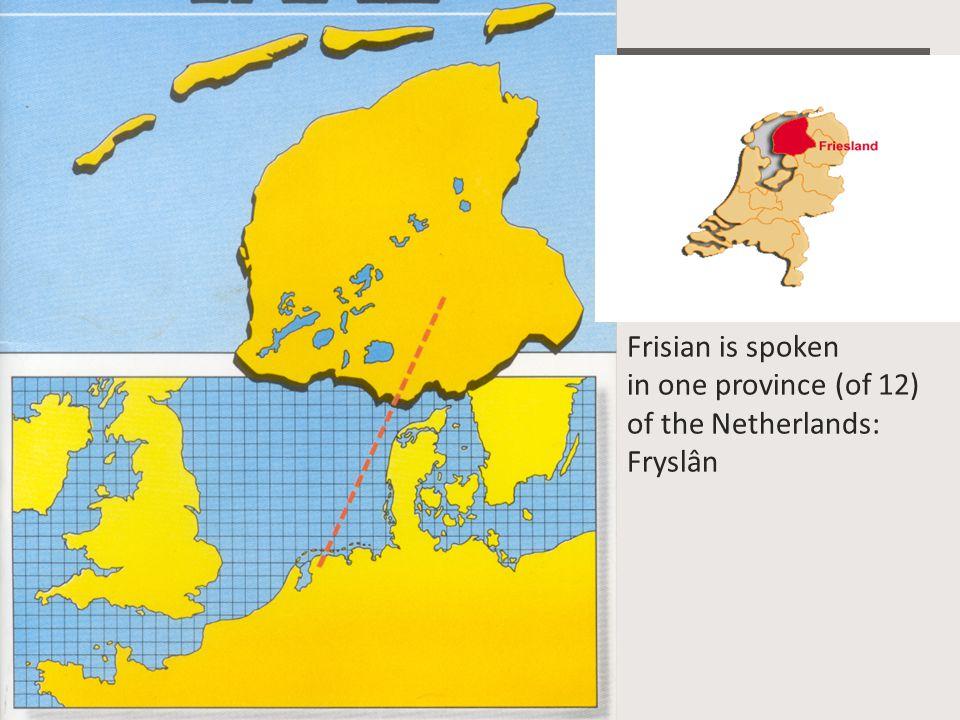Frisian is spoken in one province (of 12) of the Netherlands: Fryslân
