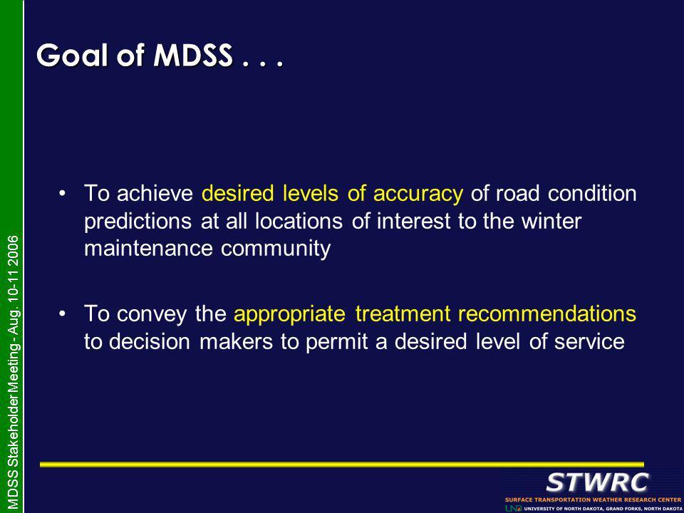 MDSS Stakeholder Meeting - Aug. 10-11 2006 Goal of MDSS...