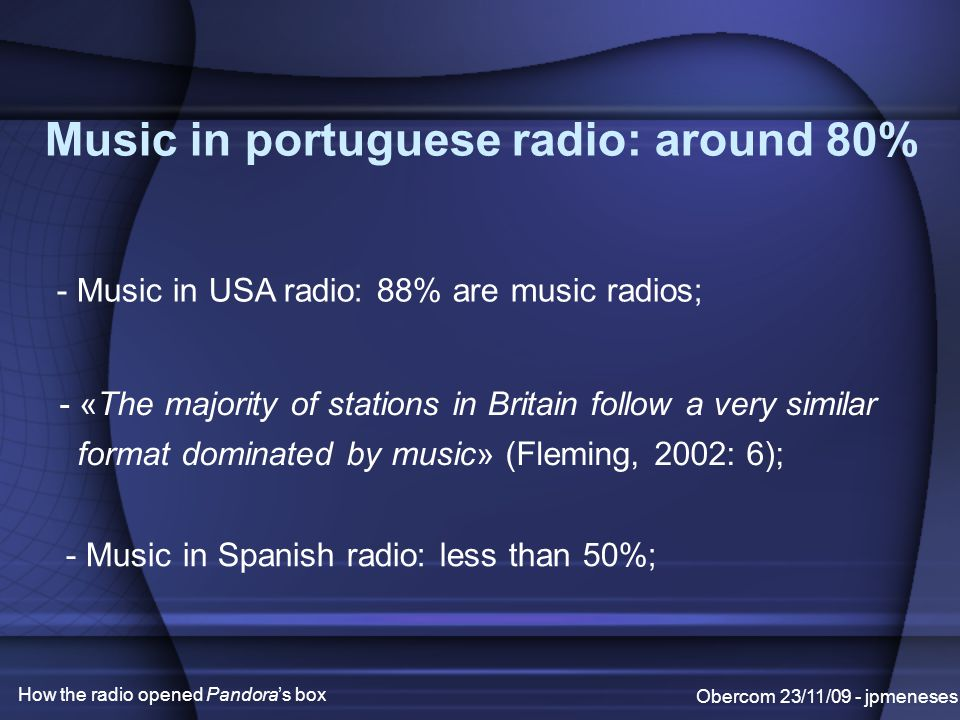 'All' music exists online Obercom 23/11/09 - jpmeneses How the radio opened Pandora's box - Being MySpace nº 1 is already more important than massive radio airplay.