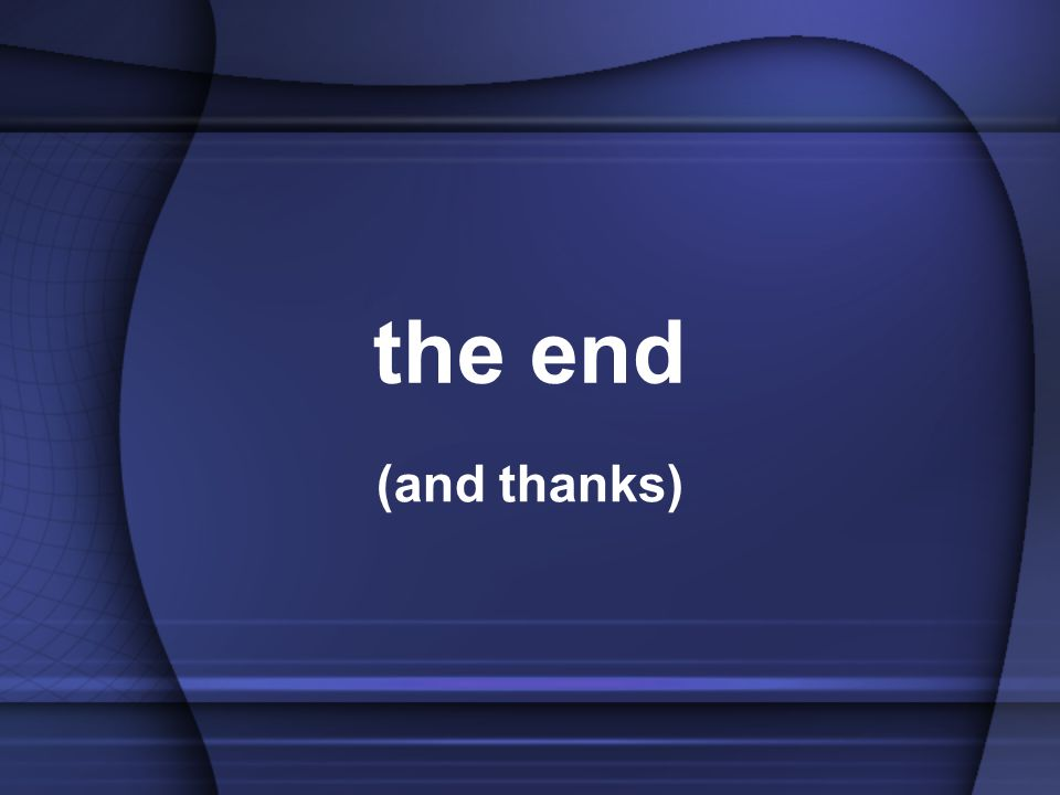 the end (and thanks)