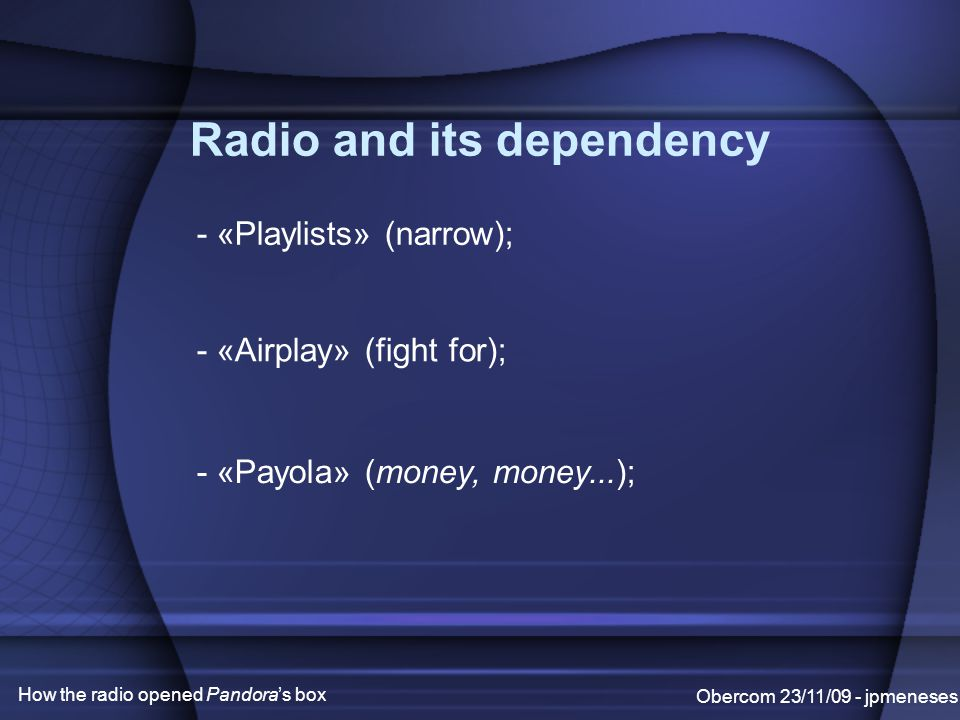 Pandora radio Obercom 23/11/09 - jpmeneses How the radio opened Pandora's box - Created on 2000; - «Listen to free Internet radio»; - Original recomendation service ( music genome project ); - Is a legal player (only on USA); - Inspired hundreds of other services;