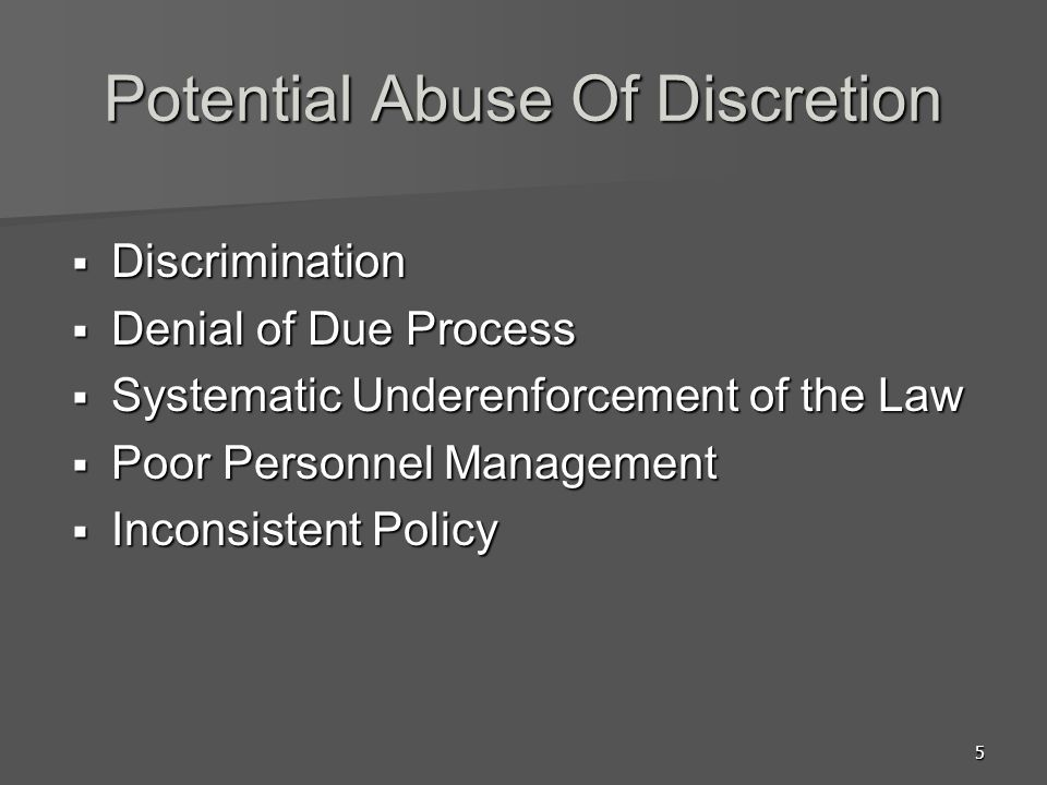5 Potential Abuse Of Discretion  Discrimination  Denial of Due Process  Systematic Underenforcement of the Law  Poor Personnel Management  Inconsistent Policy