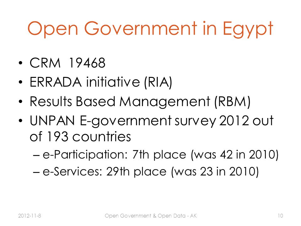 Open Government in Egypt CRM 19468 ERRADA initiative (RIA) Results Based Management (RBM) UNPAN E-government survey 2012 out of 193 countries – e-Part