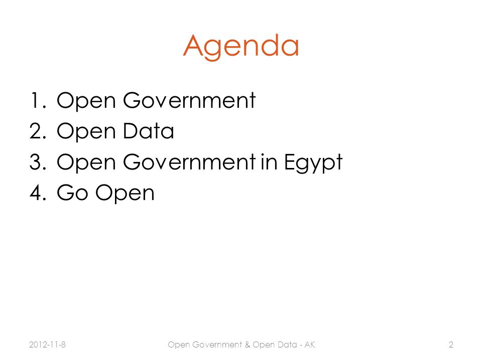 Agenda 1.Open Government 2.Open Data 3.Open Government in Egypt 4.Go Open 2012-11-8Open Government & Open Data - AK2
