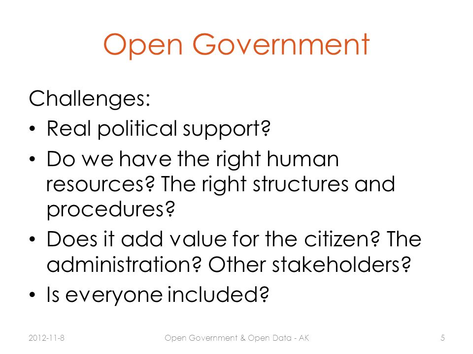 Open Government Challenges: Real political support? Do we have the right human resources? The right structures and procedures? Does it add value for t