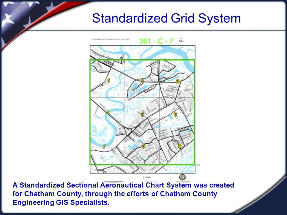 Standardized Grid System A Standardized Sectional Aeronautical Chart System was created for Chatham County, through the efforts of Chatham County Engineering GIS Specialists.