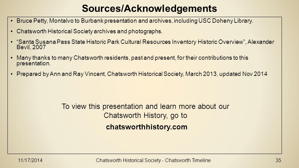 11/17/2014Chatsworth Historical Society - Chatsworth Timeline35 Sources/Acknowledgements Bruce Petty, Montalvo to Burbank presentation and archives, including USC Doheny Library.
