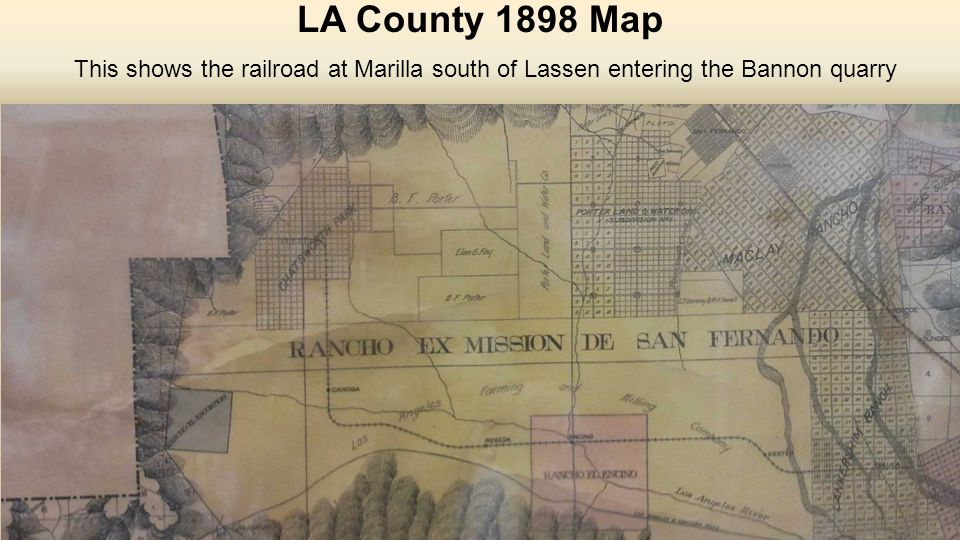 11/17/2014Chatsworth Historical Society - Chatsworth Timeline8 LA County 1898 Map This shows the railroad at Marilla south of Lassen entering the Bannon quarry