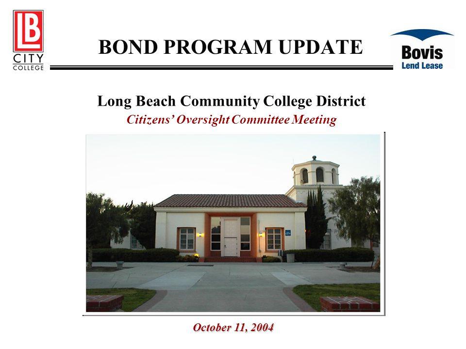 BOND PROGRAM UPDATE Long Beach Community College District Citizens' Oversight Committee Meeting October 11, 2004